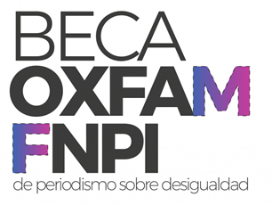 Beca Oxfam FNPI de periodismo sobre temas de desigualdad