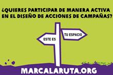 ¿Quieres participar de manera activa en el diseño de acciones de campañas? Marcalaruta.org